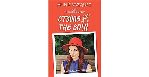 Styling for the Soul : The Young Women's Guide to Embracing Body and Style (Paperback) (Annie Vazquez) - image 1 of 1