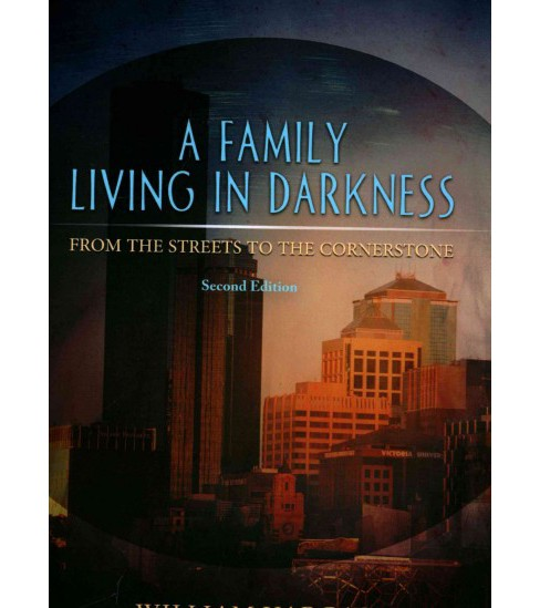 Family Living in Darkness : From the Streets to the Cornerstone (Paperback) (William Vargas) - image 1 of 1
