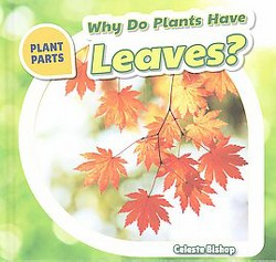Why Do Plants Have Leaves? (Library) (Celeste Bishop)