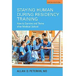 Staying Human During Residency Training : How to Survive and Thrive after Medical School (Paperback)