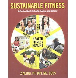 Sustainable Fitness : A Practical Guide to Health, Healing, and Wellness (Paperback) (Z. Altug)