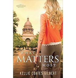 What Matters Most (Paperback) (Kellie Coates Gilbert)