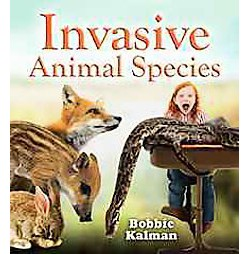 Invasive Animal Species (Library) (Bobbie Kalman)