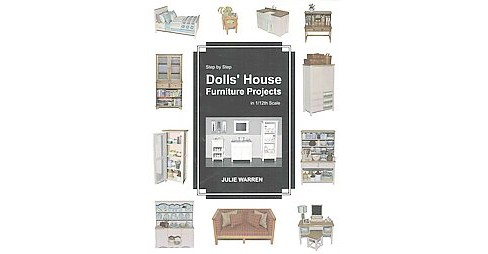 Step by Step Dolls' House Furniture Projects in 1/12th Scale (Paperback) (Julie Warren) - image 1 of 1