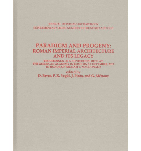 Paradigm and Progeny : Roman Imperial Architecture and Its Legacy: Proceedings of a Conference Held at - image 1 of 1