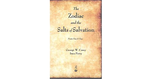 Zodiac and the Salts of Salvation (Paperback) (Dr. George Washington Carey & Inez Eudora Perry) - image 1 of 1