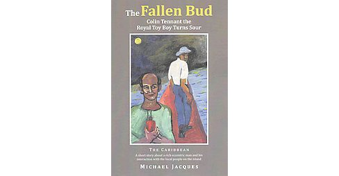 Fallen Bud : Colin Tennant the Royal Toy Boy Turns Sour (Paperback) (Michael Jacques) - image 1 of 1