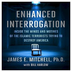 Enhanced Interrogation : Inside the Minds and Motives of the Islamic Terrorists Trying to Destroy