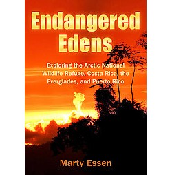 Endangered Edens : Exploring the Arctic National Wildlife Refuge, Costa Rica, the Everglades, and Puerto