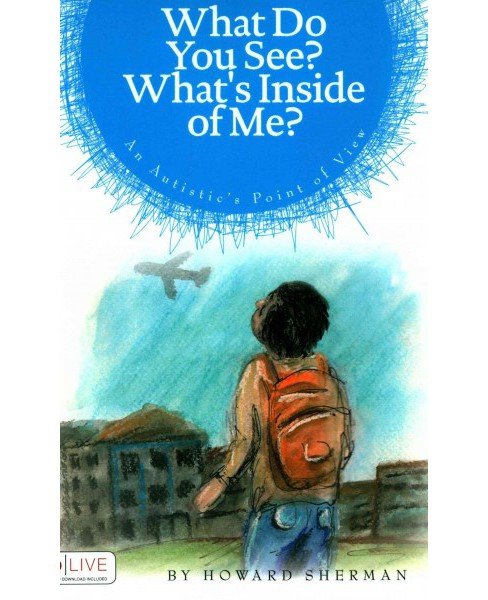 What Do You See? What's Inside of Me? : An Autistic's Point of View: eLive Audio Download Included - image 1 of 1