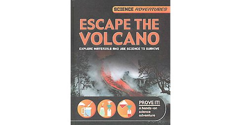 Escape the Volcano : Explore Materials and Use Science to Survive (Library) (Richard Spilsbury & Louise - image 1 of 1