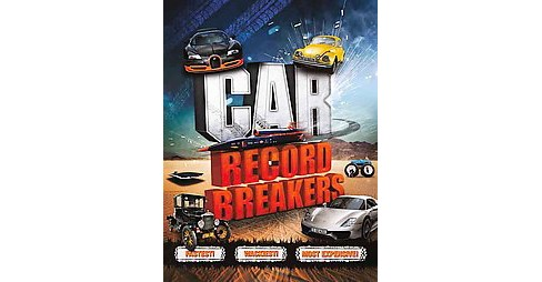Car Record Breakers : Fastest! Biggest! Most Extravagant! (Paperback) (Paul Virr) - image 1 of 1