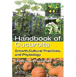 Handbook of Cucurbits : Growth, Cultural Practices, and Physiology (Hardcover)