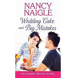 Wedding Cake and Big Mistakes (Large Print) (Library) (Nancy Naigle)