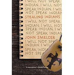 Stealing Indians (Paperback) (John Smelcer)
