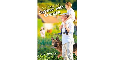 Tony Taylor and Summer With Grandpa (Paperback) (B. C. Mullins) - image 1 of 1