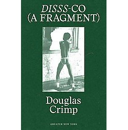 Disss-co a Fragment : From Before Pictures, a Memoir of 1970s New York (Paperback)