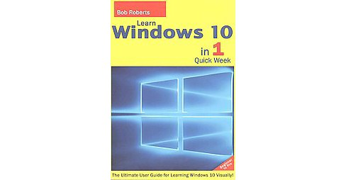 Learn Windows 10 in 1 Easy Week : Beginner to Pro: The Ultimate User Guide for Learning Windows 10 - image 1 of 1