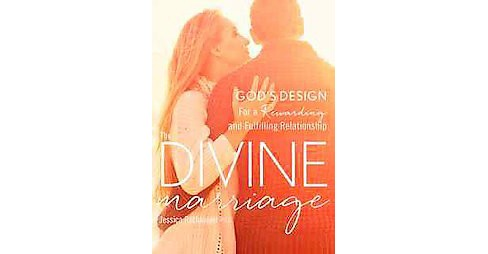 Divine Marriage : God's Design for a Rewarding and Fulfilling Relationship (Paperback) (Jessica - image 1 of 1