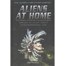 Aliens at Home : Studying Extreme Environment Species to Learn About Extraterrestrial Life (Library)