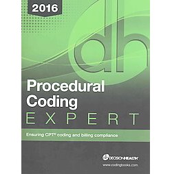 Procedural Coding Expert 2016 : Ensuring CPT Coding and Billing Compliance (Paperback)