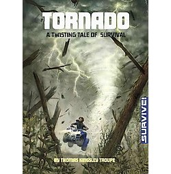 Tornado : A Twisting Tale of Survival (Library) (Thomas Kingsley Troupe)