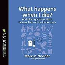 What Happens When I Die? : And Other Questions About Heaven, Hell and the Life to Come (Unabridged)