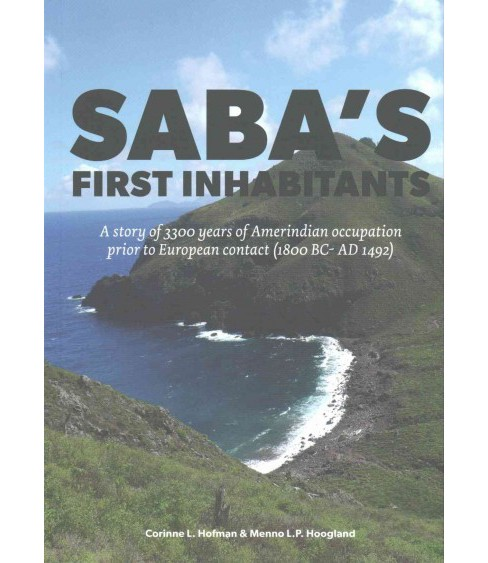 Saba's First Inhabitants : A Story of 3300 Years of Amerindian Occupation Prior to European Contact 1800 - image 1 of 1