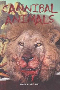 Cannibal Animals (Paperback) (John Perritano)