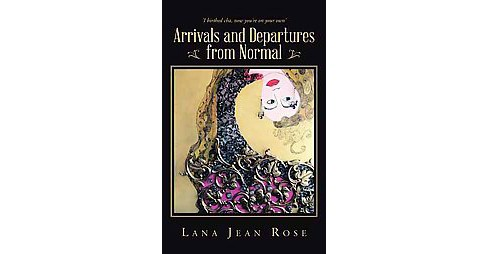 Arrivals and Departures from Normal (Paperback) (Lana Jean Rose) - image 1 of 1