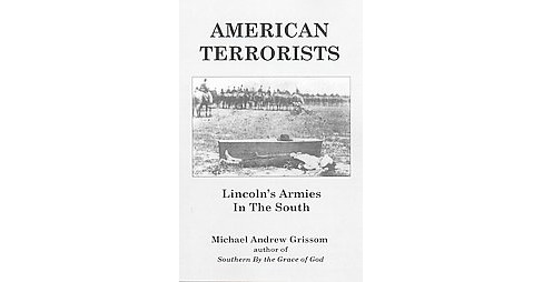 American Terrorists : Lincoln's Armies in the South (Paperback) (Michael Andrew Grissom) - image 1 of 1