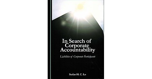 In Search of Corporate Accountability : Liabilities of Corporate Participants (Hardcover) (Stefan H. C. - image 1 of 1