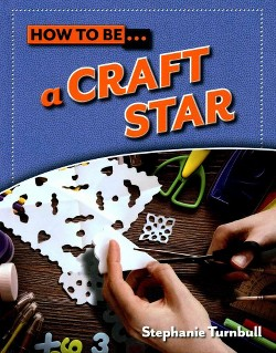 How to Be A Craft Star (Library) (Stephanie Turnbull)
