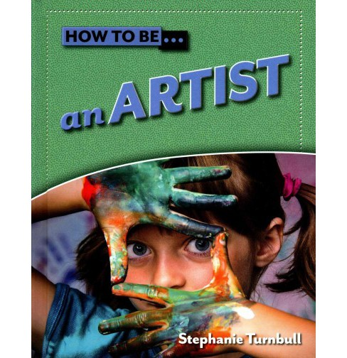 An Artist ( How to Be) (Hardcover) - image 1 of 1