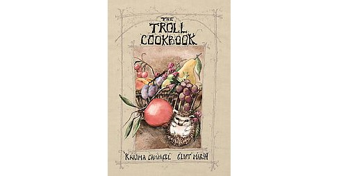 Troll Cookbook : A Taste of Something Different (Hardcover) (Karima Cammell & Clint Marsh) - image 1 of 1