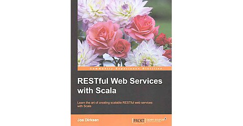 RESTful Web Services with Scala : Learn the Art of Creating Scalable Restful Web Services With Scala - image 1 of 1