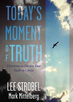 Today's Moment of Truth : Devotions to Deepen Your Faith in Christ (Hardcover) (Lee Strobel & Mark