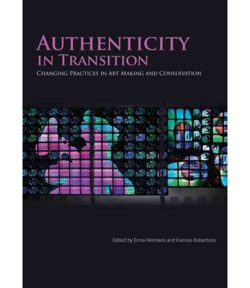 Authenticity in Transition : Changing Practices in Art Making and Conservation: Proceedings of the - image 1 of 1