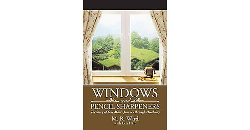 Windows and Pencil Sharpeners : The Story of One Man's Journey Through Disability (Paperback) (M. R. - image 1 of 1