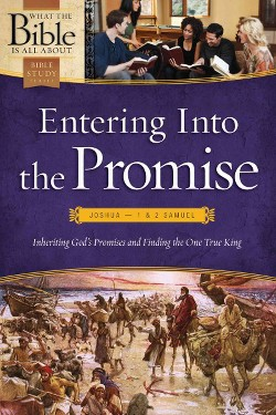Entering into the Promise : Joshua Through 1 & 2 Samuel; Inheriting God's Promises and Finding the One