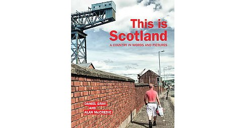 This Is Scotland : A Country in Words and Pictures (Paperback) (Daniel Gray) - image 1 of 1