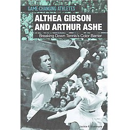 Althea Gibson and Arthur Ashe ( Game-changing Athletes) (Hardcover)