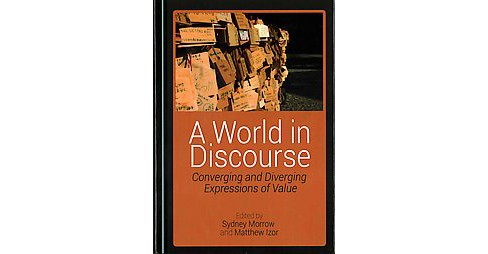 World in Discourse : Converging and Diverging Expressions of Value (Hardcover) - image 1 of 1