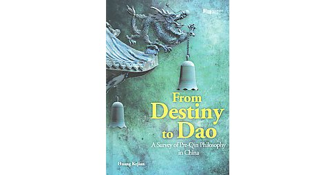 From Destiny to Dao : A Survey of Pre-qin Philosophy in China (Hardcover) (Kejian Huang) - image 1 of 1