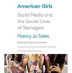 American Girls : Social Media and the Secret Lives of Teenagers (Unabridged) (CD/Spoken Word) (Nancy Jo