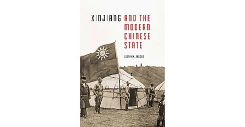 Xinjiang and the Modern Chinese State (Hardcover) (Justin M. Jacobs) - image 1 of 1