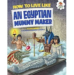How to Live Like an Egyptian Mummy Maker (Library) (John Farndon)