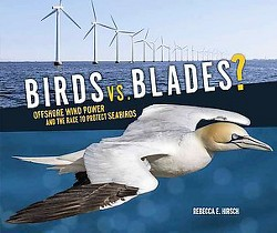 Birds Vs. Blades : Offshore Wind Power and the Race to Protect Seabirds (Library) (Rebecca E. Hirsch)