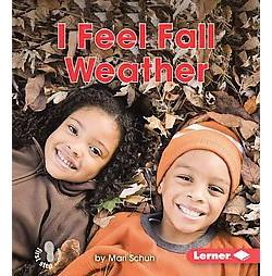 I Feel Fall Weather (Library) (Mari Schuh)
