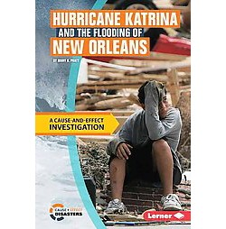 Hurricane Katrina and the Flooding of New Orleans : A Cause-and-Effect Investigation (Library) (Mary K.